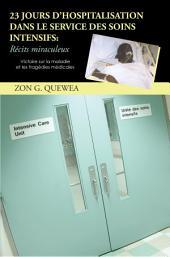 23 JOURS D'HOSPITALISATION DANS LE SERVICE DES SOINS INTENSIFS : Récits miraculeux: Victoire sur la maladie et les tragédies médicales