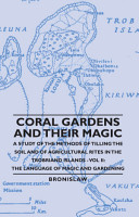 Coral Gardens and Their Magic   A Study of the Methods of Tilling the Soil and of Agricultural Rites in the Trobriand Islands PDF
