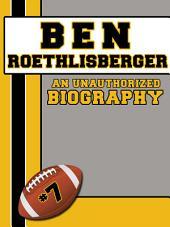 Ben Roethlisberger: An Unauthorized Biography