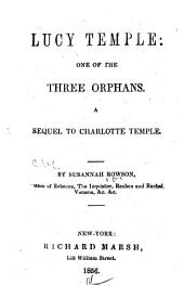 Lucy Temple: One of the Three Orphans. A Sequel to Charlotte Temple