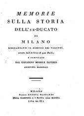 Memorie sulla storia dell'ex-ducato di Milano risguardanti il dominio dei Visconti, estratte dall'archivio di quei duchi