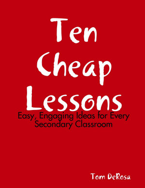 Ten Cheap Lessons  Easy  Engaging Ideas for Every Secondary Classroom