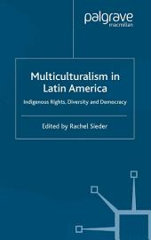 Multiculturalism in Latin America: Indigenous Rights, Diversity and Democracy