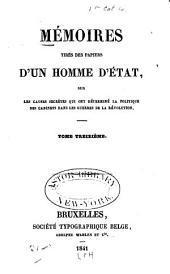 Mémoires tirés des papiers d'un homme d'état: sur les causes secrètes qui ont déterminé la politique des cabinets dans la guerres de la révolution, Volume13