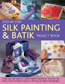 Step-by-step Silk Painting & Batik Project Book