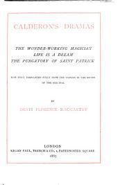 Calderon's Dramas: The Wonder-working Magician, Life is a Dream, the Purgatory of Saint Patrick