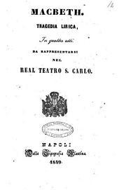 Macbeth tragedia lirica in quattro atti da rappresentarsi nel Real Teatro S. Carlo [la musica è del maestro signor Giuseppe Verdi]