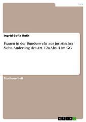 Frauen in der Bundeswehr aus juristischer Sicht. Änderung des Art. 12a Abs. 4 im GG