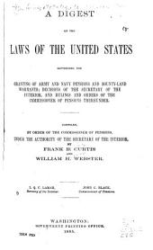 A Digest of the Laws of the United States: Governing the Granting of Army and Navy Pensions and Bounty-land Warrants ; Decisions of the Secretary of the Interior, and Rulings and Orders of the Commissioner of Pensions Thereunder