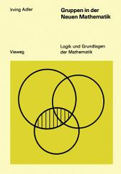 Gruppen in der Neuen Mathematik: Eine elementare Einführung in die Theorie mathematischer Gruppen an Hand einfacher Beispiele