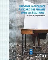 Pr  venir la violence    l     gard des femmes dans les   lections PDF