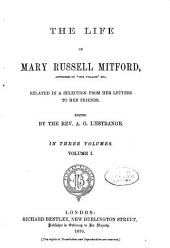 The Life of Mary Russell Mitford: Related in a Selection from Her Letters to Her Friends, Volume 1