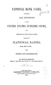 National Bank Cases: Containing All Decisions of Both the Federal and State Courts Relating to National Banks, from 1878 to [1889] Also, the Acts Relating to National Banks, Volume 3