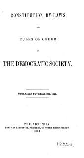 Constitution, By-laws, and Rules of Order of the Democratic Society: Organized November 22d, 1866