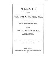 Memoir of the Rev. Wm. C. Burns, M.A., Missionary to China from the English Presbyterian Church