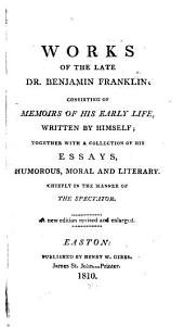 Works of the late Dr. Benjamin Franklin: consisting of memoirs of his early Life