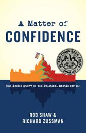 A Matter of Confidence: The Inside Story of the Political Battle for BC