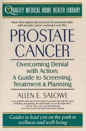 Prostate Cancer: Overcoming Denial With Action: A Guide to Screening, Treatment, and Healing