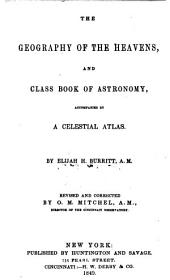 The Geography of the Heavens, and Class Book of Astronomy: Accompanied by a Celestial Atlas