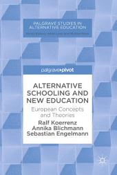 Alternative Schooling and New Education: European Concepts and Theories