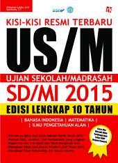 Kisi-kisi Resmi Terbaru US/M Ujian Sekolah/Madrasah (SD/MI) 2015: Edisi Lengkap 10 Tahun