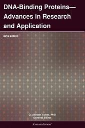 DNA-Binding Proteins—Advances in Research and Application: 2012 Edition