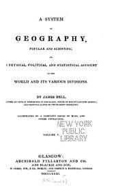 A System of Geography, Popular and Scientific: Or A Physical, Political, and Statistical Account of the World and Its Various Divisions, Volume 5