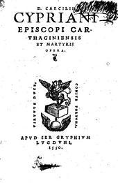 D. Caecilii Cypriani episcopi Carthaginiensis et martyris Opera