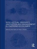 Intellectual Property  Innovation and Management in Emerging Economies PDF