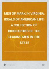 Men of Mark in Virginia: Ideals of American Life; a Collection of Biographies of the Leading Men in the State, Volume 4