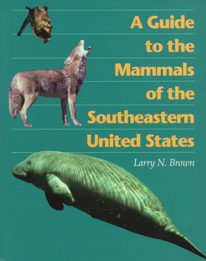 A Guide to the Mammals of the Southeastern United States