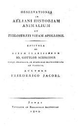 Observationes in Aeliani historiam animalium et Philostrati vitam Apollonii: Epistola ad virum clarissimum Jo. Gottlob Schneider