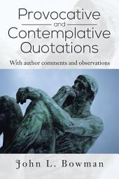 Provocative and Contemplative Quotations: With Author Comments and Observations