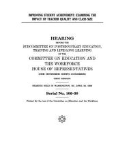 Improving Student Achievement: Examining The Impact Of Teacher Quality And Class Size: Hearing Before The Committee On Education And The Workforce, U.s. House Of Representatives