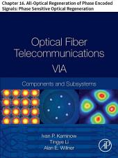 Optical Fiber Telecommunications VIA: Chapter 16. All-Optical Regeneration of Phase Encoded Signals: Phase Sensitive Optical Regeneration, Edition 6