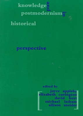 Knowledge and Postmodernism in Historical Perspective PDF