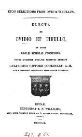 Eton selections from Ovid & Tibullus. Electa ex Ovidio et Tibullo, in usum regiæ scholæ Etonensis: notas quasdam Anglice scriptas adjecit G.G. Cookesley