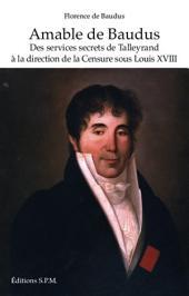 Amable de Baudus: Des sevices secrets de Talleyrand à la direction de la Censure sous Louis XVIII - Kronos N° 61