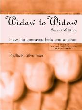 Widow to Widow: How the Bereaved Help One Another, Edition 2