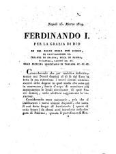 Napoli 23. Marzo 1819. Ferdinando 1. Per la grazia di Dio re del regno delle due Sicilie ... Considerando che per istabilire definitivamente nei nostri dominj al di là del Faro in tutta la sua estensione ..