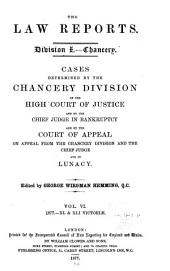 The Law Reports: Cases Determined by the Chancery Division of the High Court of Justice and by the Chief Judge in Bankruptcy and by the Court of Appeal on Appeal from the Chancery Division and the Chief Judge in Lunacy, Volume 6