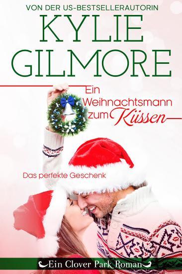 Ein Weihnachtsmann zum K  ssen  Clover Park  Buch 4  PDF