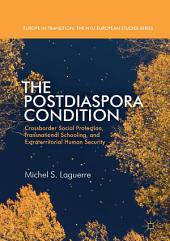 The Postdiaspora Condition: Crossborder Social Protection, Transnational Schooling, and Extraterritorial Human Security