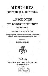 Mémoires historiques, crit. et anecdotes des reines et régentes de France: Volume6