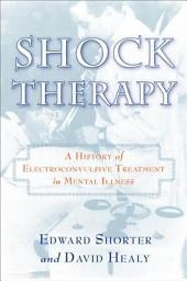 Shock Therapy: A History of Electroconvulsive Treatment in Mental Illness