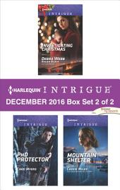 Harlequin Intrigue December 2016 - Box Set 2 of 2: Investigating Christmas\PhD Protector\Mountain Shelter