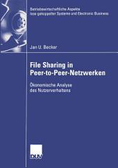 File Sharing in Peer-to-Peer-Netzwerken: Ökonomische Analyse des Nutzerverhaltens