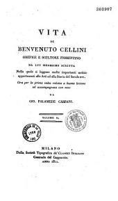 Opere di Benvenuto Cellini, ... da lui medesimo scritta. Vita... e ricordi. Due trattati... uno dell'oreficeria, l'altro della scultura... Con note da Gio. Palamede Carpani