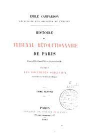 Histoire du tribunal révolutionnaire de Paris: 10 mars 1793 - 31 mai 1795, Volume2