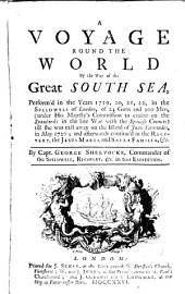 A Voyage Round the World by Way of the Great South Sea: Perform'd in the Years 1719, 20, 21, 22, in the Speedwell of London, of 24 Guns and 100 Men, (under His Majesty's Commission to Cruize on the Spaniards in the Late War with the Spanish Crown) Till She was Cast Away on the Island of Juan Fernandes, in May 1720; and Afterwards Continu'd in the Recovery, the Jesus Maria and Sacra Familia, &c